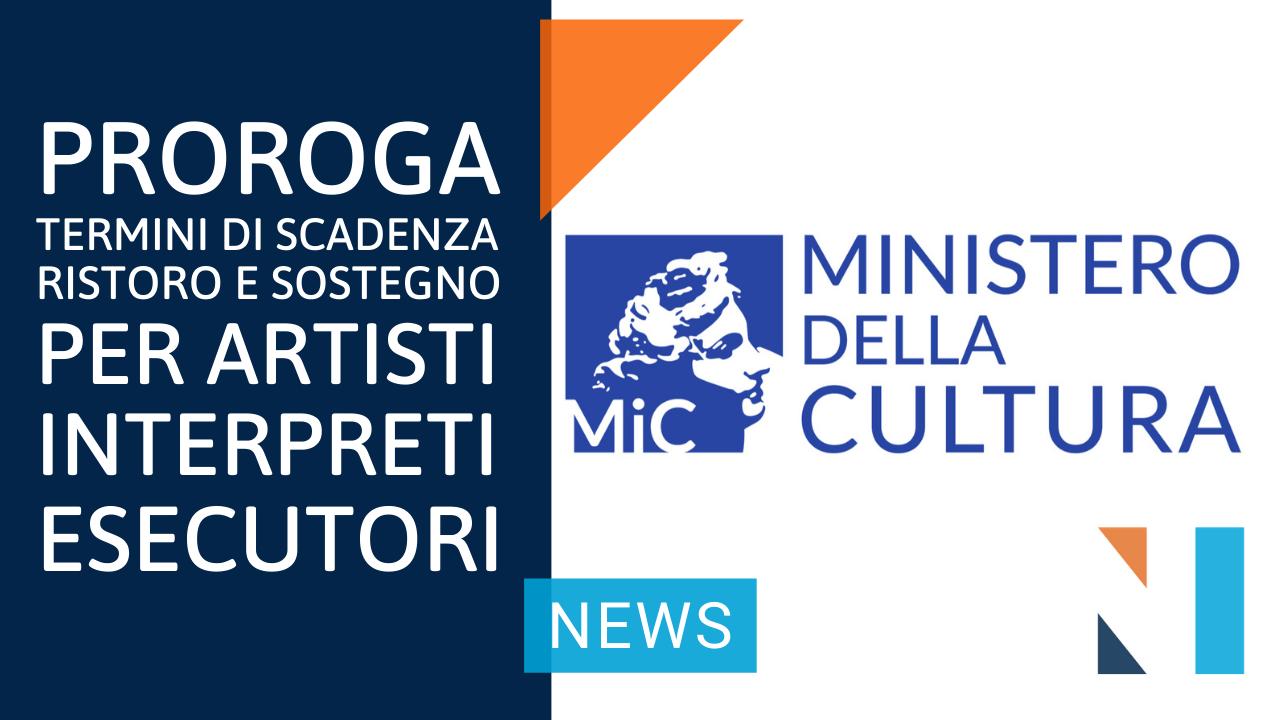 AVVISO IMPORTANTE: Proroga Termini Scadenza Misure di Ristoro e Sostegno per Artisti Interpreti ed Esecutori