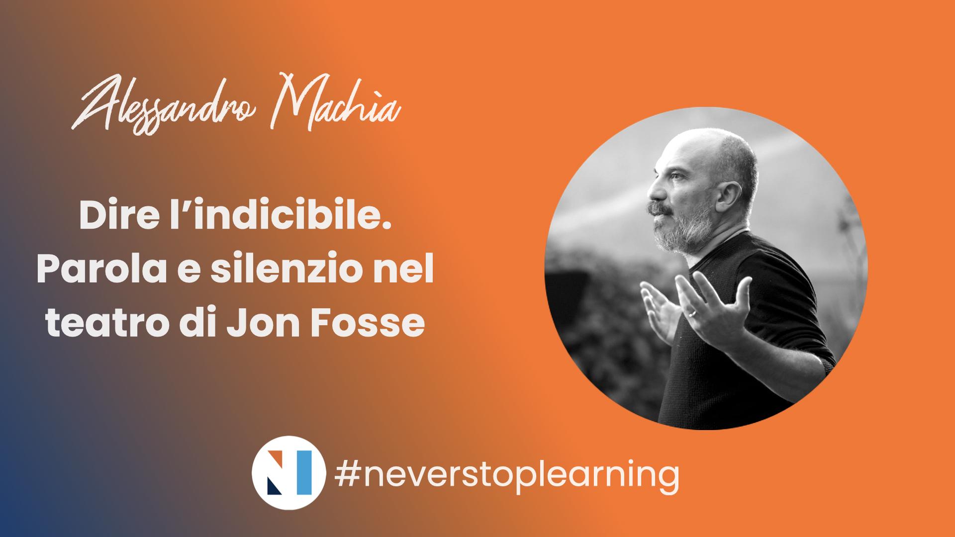 """#neverstoplearning – Alessandro Machìa – """"Dire l'indicibile. Parola e silenzio nel Teatro di Jon Fosse"""""""