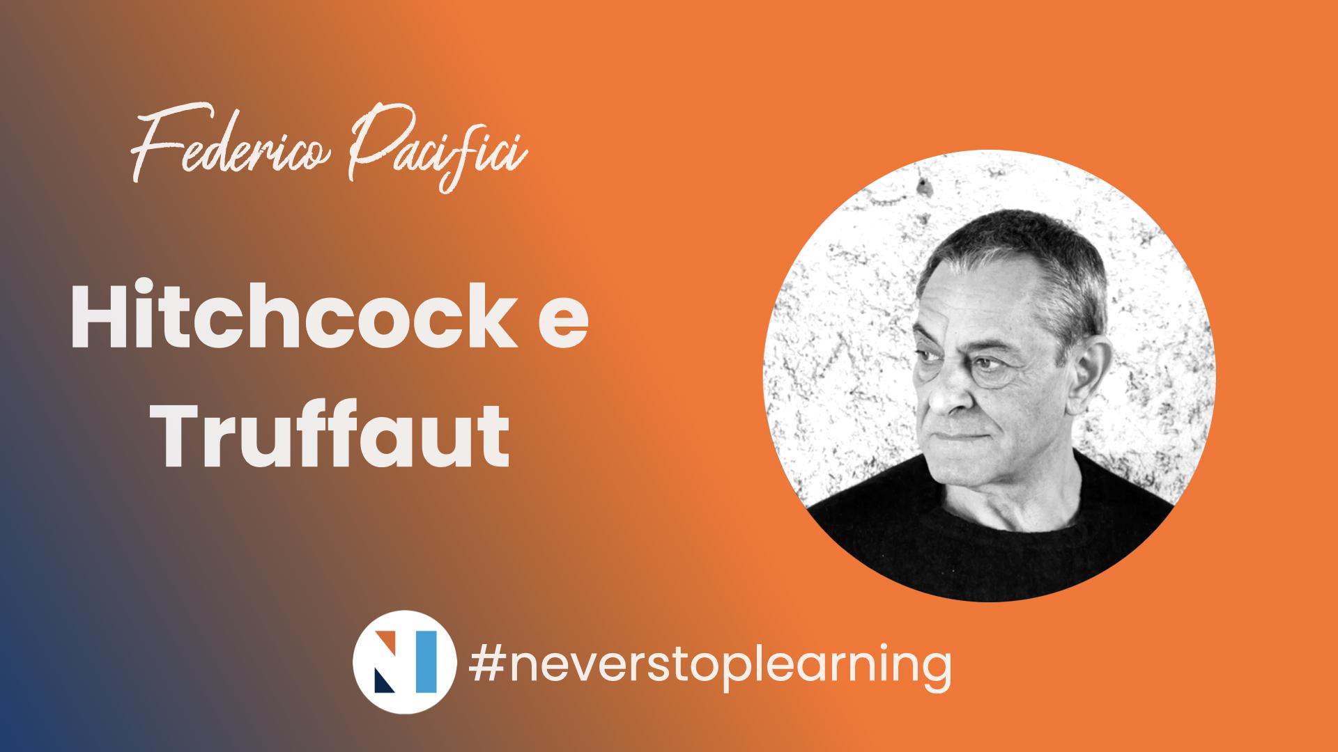 """#neverstoplearning – Federico Pacifici – Corso di Cinema """"Primi Passi"""", """"Hitchcock e Truffaut"""""""