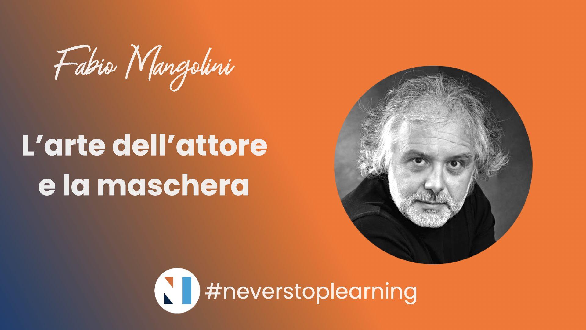 """#neverstoplearning – Fabio Mangolini – Corso di Commedia dell'Arte, """"L'arte dell'attore e la maschera"""""""